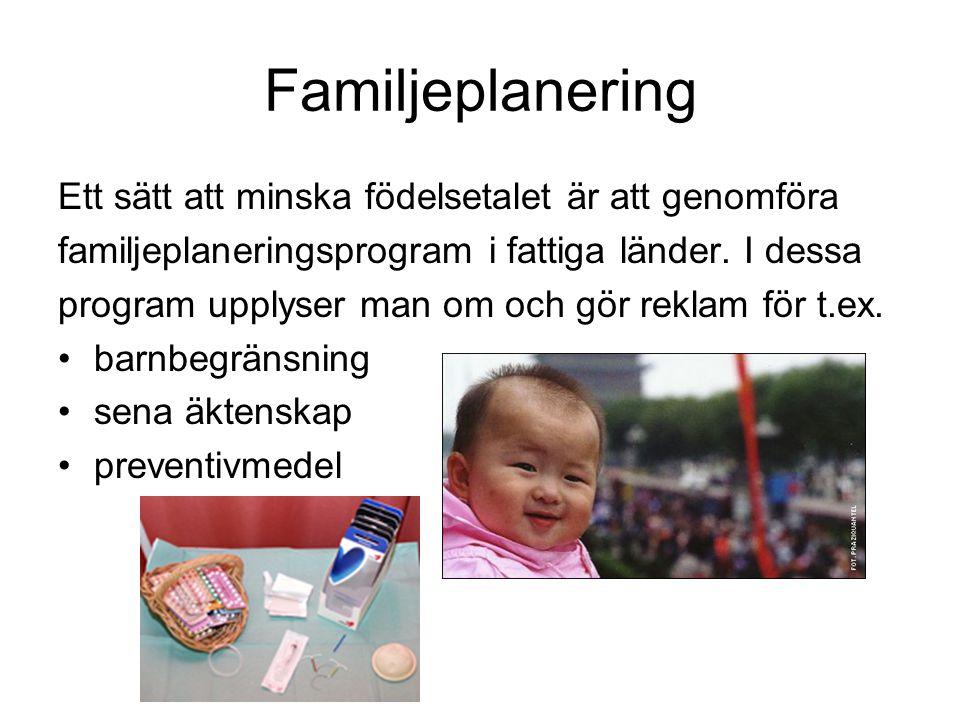 Familjeplanering Ett sätt att minska födelsetalet är att genomföra familjeplaneringsprogram i fattiga länder. I dessa program upplyser man om och gör