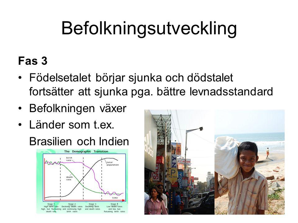 Befolkningsutveckling Fas 3 Födelsetalet börjar sjunka och dödstalet fortsätter att sjunka pga. bättre levnadsstandard Befolkningen växer Länder som t
