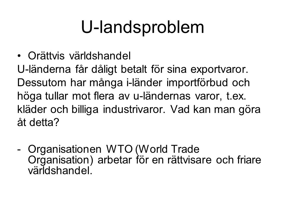 U-landsproblem Orättvis världshandel U-länderna får dåligt betalt för sina exportvaror. Dessutom har många i-länder importförbud och höga tullar mot f