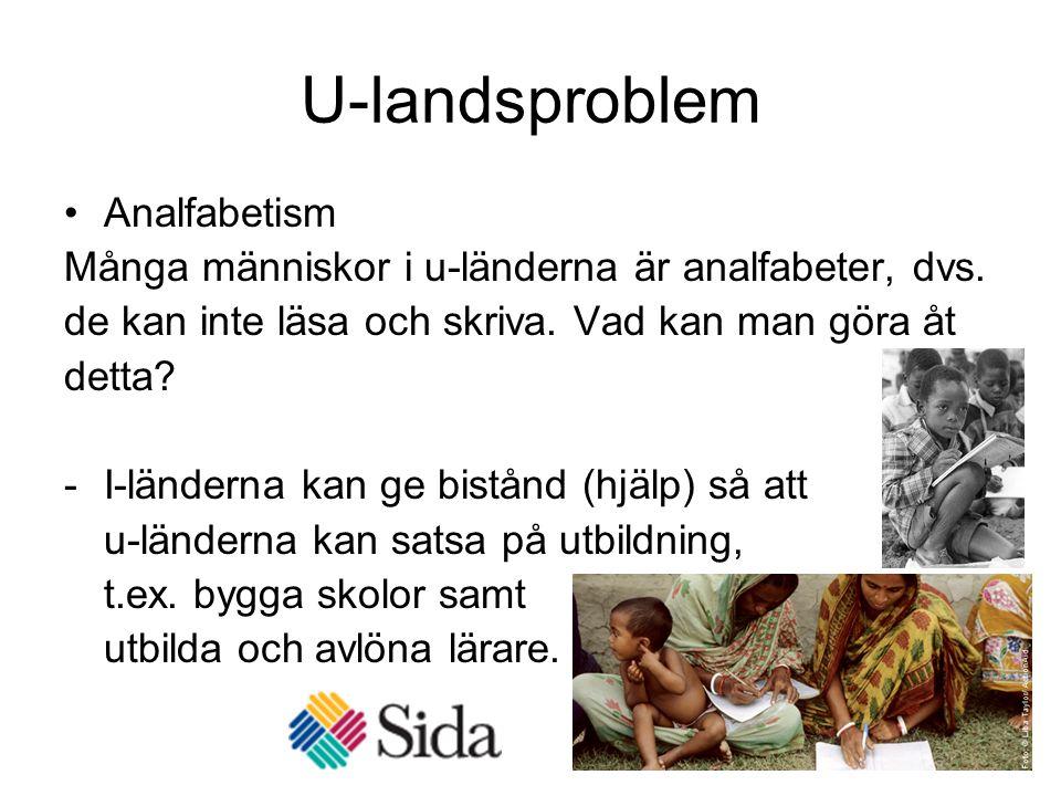 U-landsproblem Analfabetism Många människor i u-länderna är analfabeter, dvs. de kan inte läsa och skriva. Vad kan man göra åt detta? -I-länderna kan