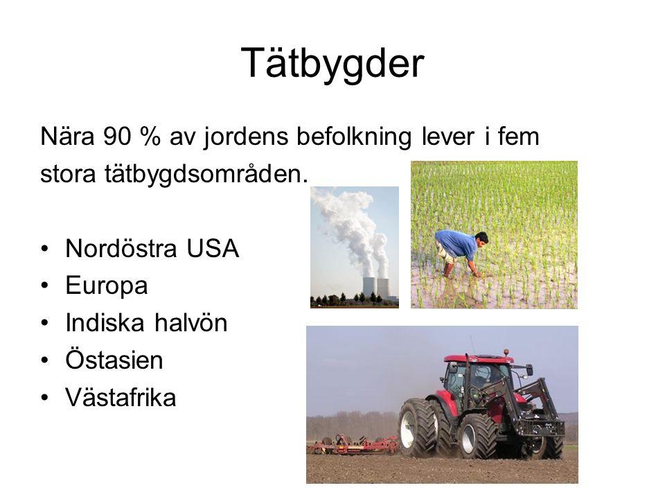 Tätbygder Nära 90 % av jordens befolkning lever i fem stora tätbygdsområden. Nordöstra USA Europa Indiska halvön Östasien Västafrika