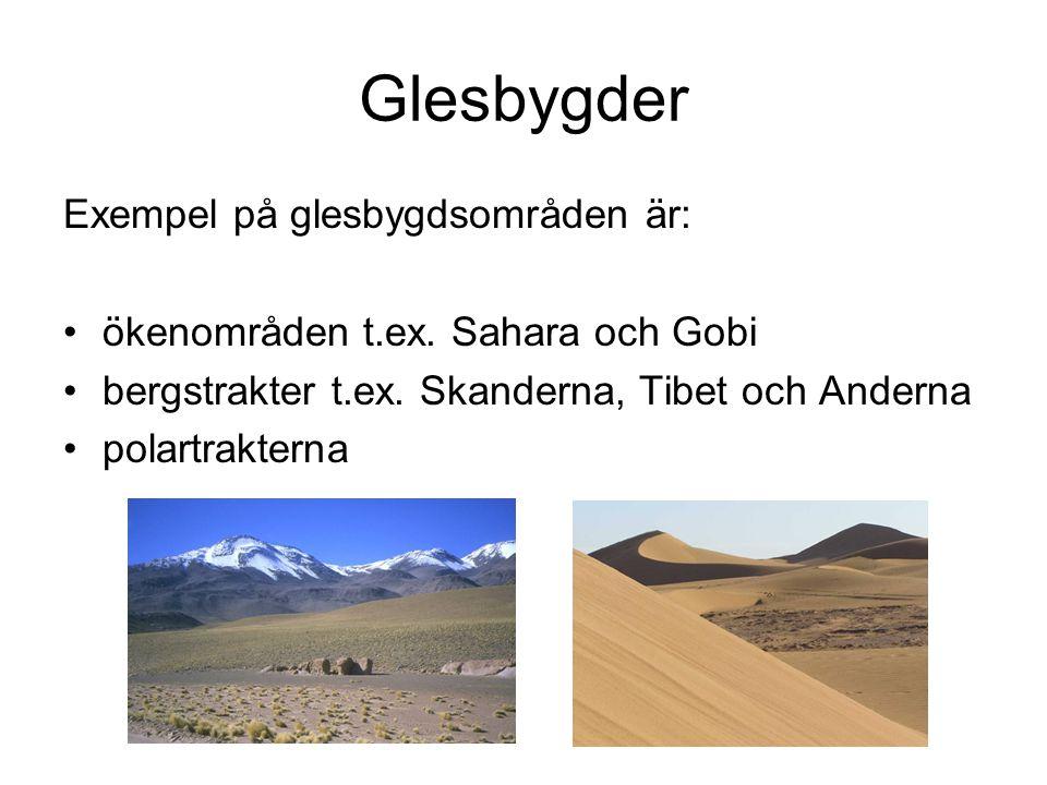 Glesbygder Exempel på glesbygdsområden är: ökenområden t.ex. Sahara och Gobi bergstrakter t.ex. Skanderna, Tibet och Anderna polartrakterna