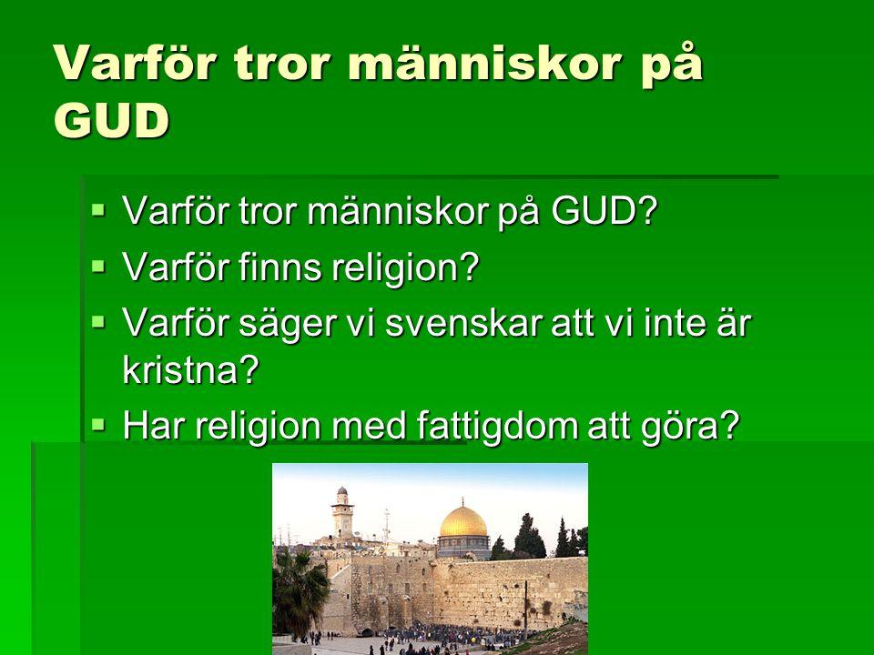 Varför tror människor på GUD  Varför tror människor på GUD?  Varför finns religion?  Varför säger vi svenskar att vi inte är kristna?  Har religio