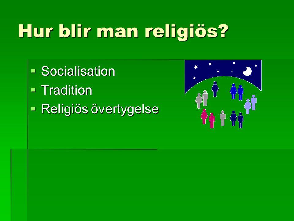 Hur blir man religiös?  Socialisation  Tradition  Religiös övertygelse