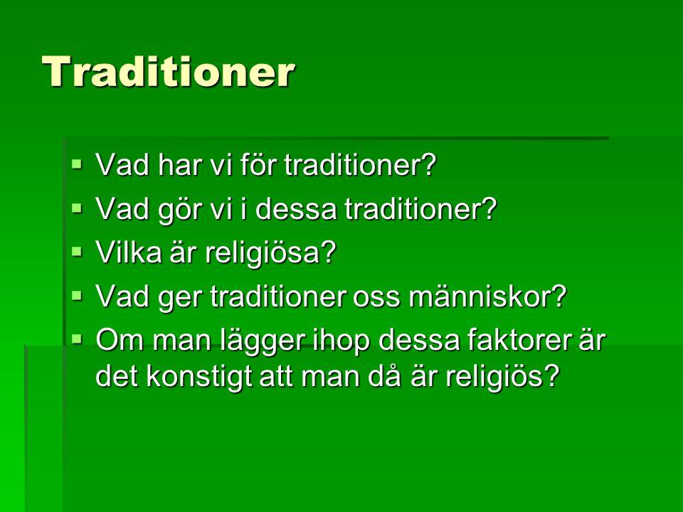 Traditioner  Vad har vi för traditioner?  Vad gör vi i dessa traditioner?  Vilka är religiösa?  Vad ger traditioner oss människor?  Om man lägger