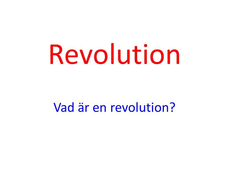 Revolution Vad är en revolution?