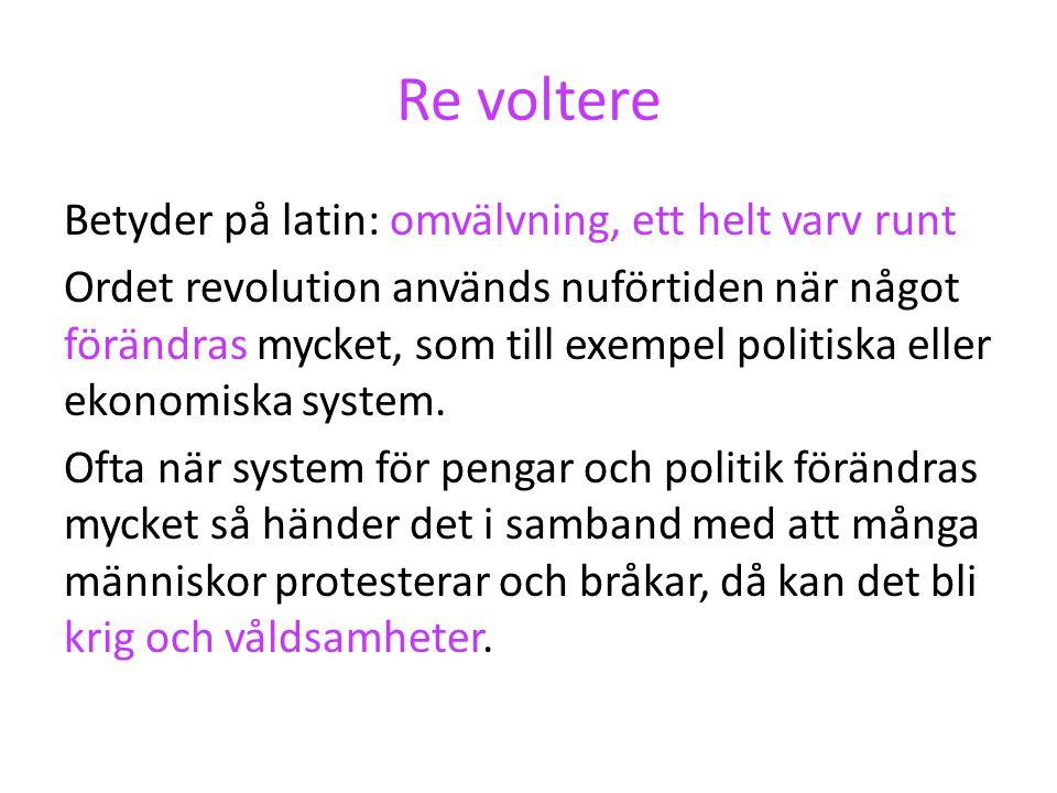 Re voltere Betyder på latin: omvälvning, ett helt varv runt Ordet revolution används nuförtiden när något förändras mycket, som till exempel politiska