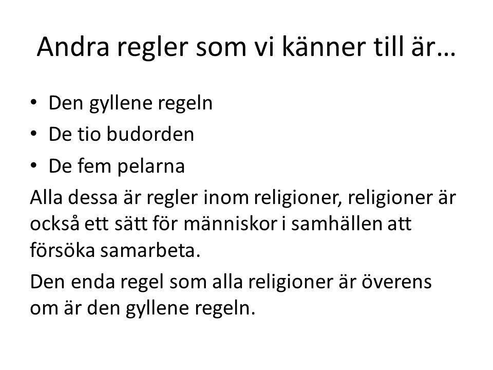 Andra regler som vi känner till är… Den gyllene regeln De tio budorden De fem pelarna Alla dessa är regler inom religioner, religioner är också ett sätt för människor i samhällen att försöka samarbeta.