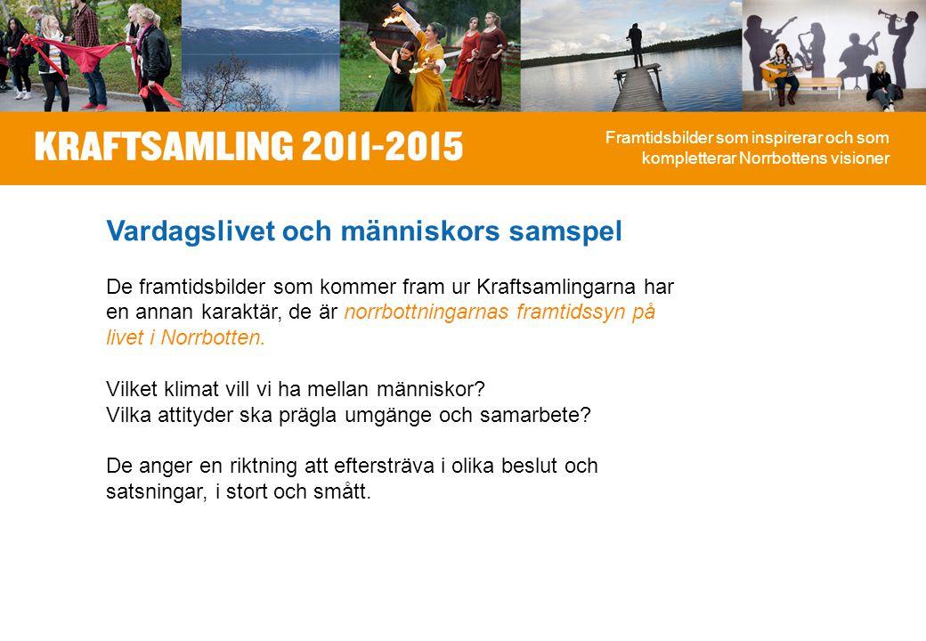 Vardagslivet och människors samspel De framtidsbilder som kommer fram ur Kraftsamlingarna har en annan karaktär, de är norrbottningarnas framtidssyn på livet i Norrbotten.
