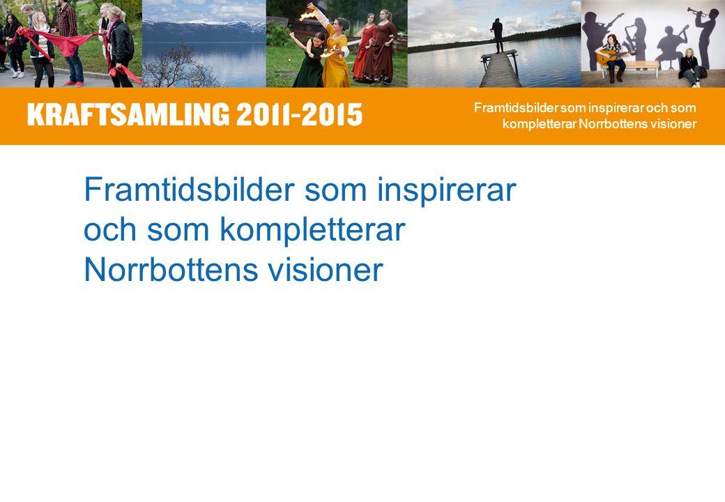 Framtidsbilder som inspirerar och som kompletterar Norrbottens visioner