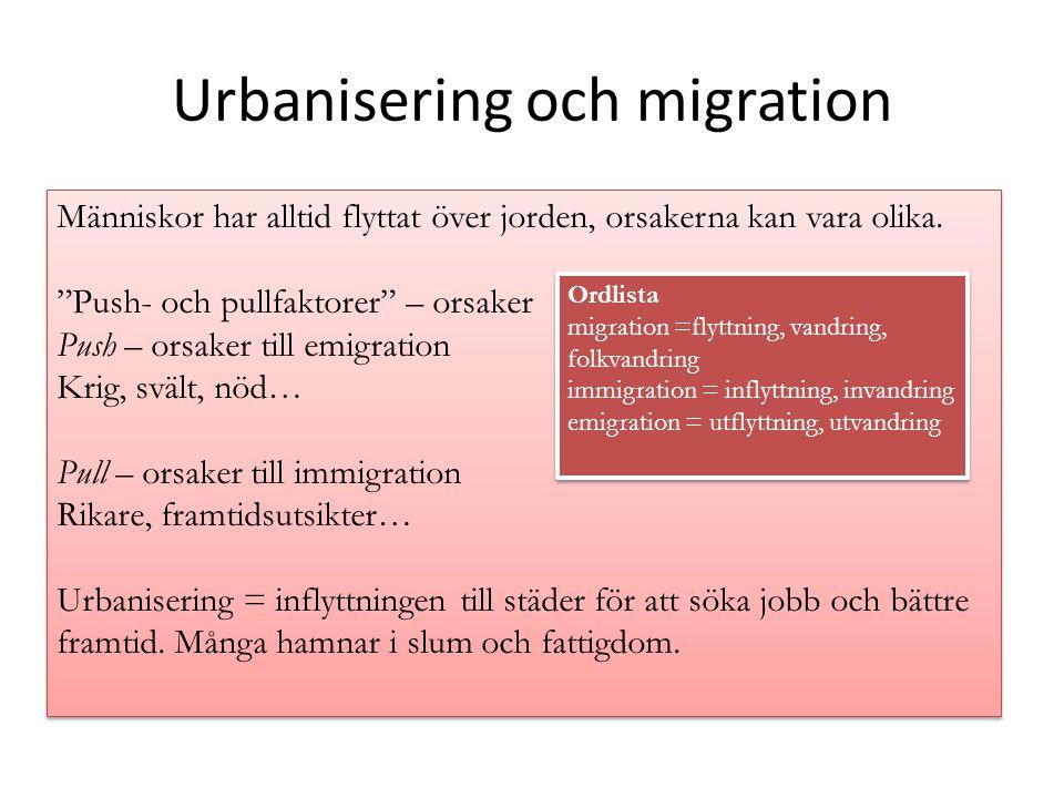 Urbanisering och migration Människor har alltid flyttat över jorden, orsakerna kan vara olika.