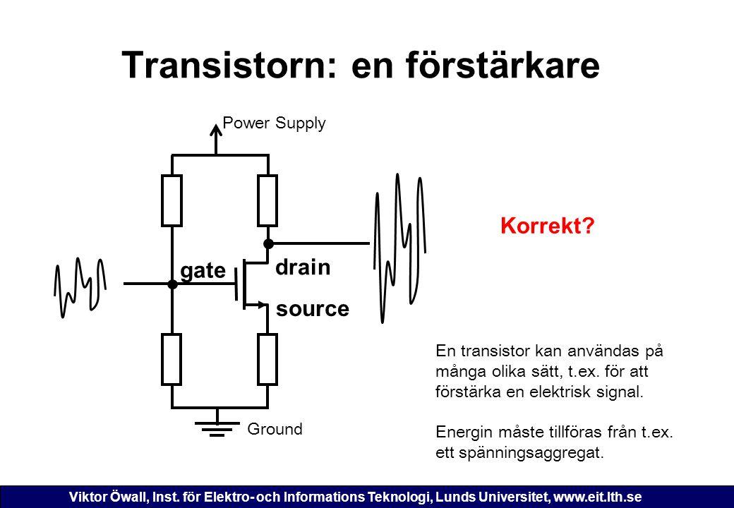 Viktor Öwall, Inst. för Elektro- och Informations Teknologi, Lunds Universitet, www.eit.lth.se Transistorn: en förstärkare gate drain source Ground Po