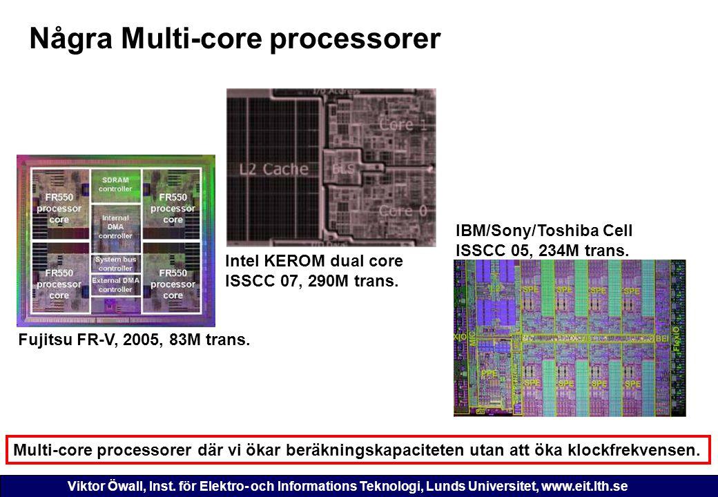 Viktor Öwall, Inst. för Elektro- och Informations Teknologi, Lunds Universitet, www.eit.lth.se Några Multi-core processorer Multi-core processorer där
