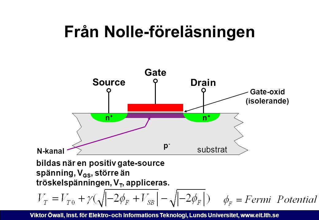 Viktor Öwall, Inst. för Elektro- och Informations Teknologi, Lunds Universitet, www.eit.lth.se N-kanal bildas när en positiv gate-source spänning, V G