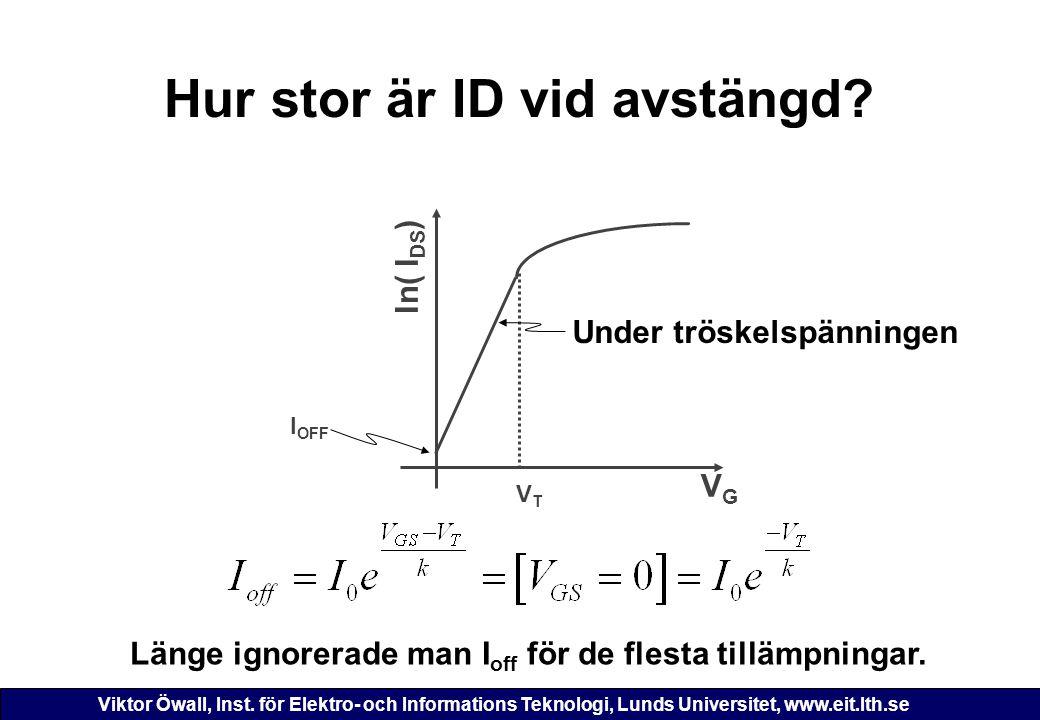 Viktor Öwall, Inst. för Elektro- och Informations Teknologi, Lunds Universitet, www.eit.lth.se Hur stor är ID vid avstängd? VGVG VTVT ln( I DS ) I OFF