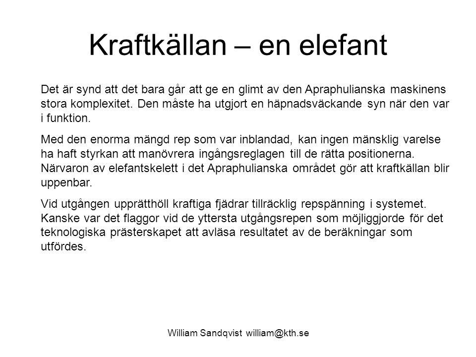 William Sandqvist william@kth.se Kraftkällan – en elefant Det är synd att det bara går att ge en glimt av den Apraphulianska maskinens stora komplexit