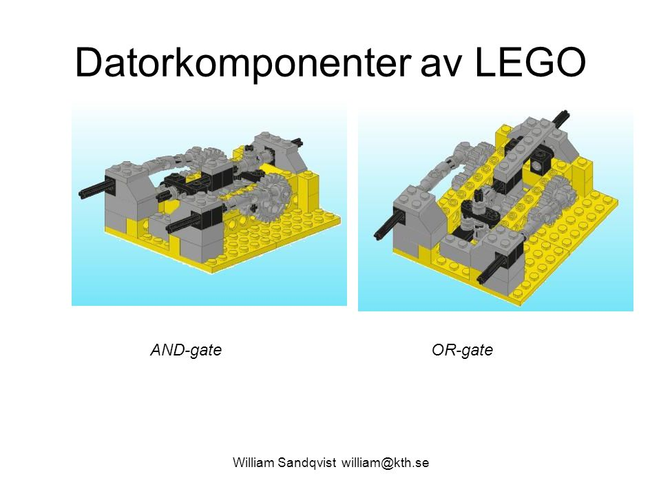 William Sandqvist william@kth.se Datorkomponenter av LEGO AND-gateOR-gate