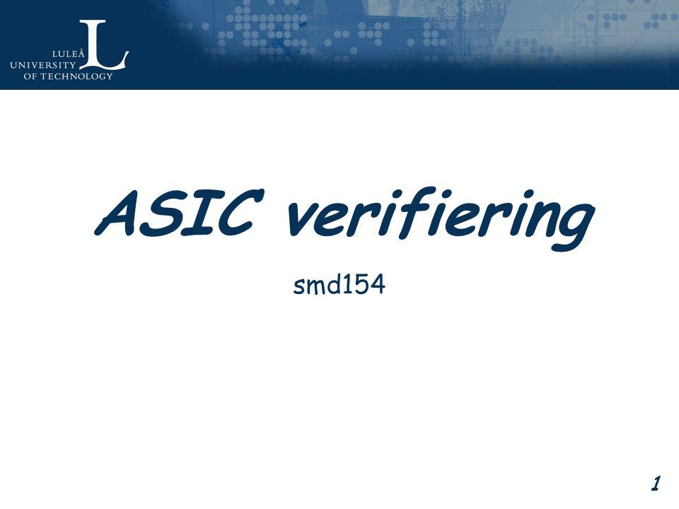 12 Assertion Based Verification Formella verifieringsverktyg kan försöka hitta fall som bryter mot en Assertion –Ökar kontrollerbarheten genom att minska mängden testvektorer som krävs.