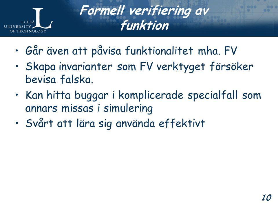 10 Formell verifiering av funktion Går även att påvisa funktionalitet mha.