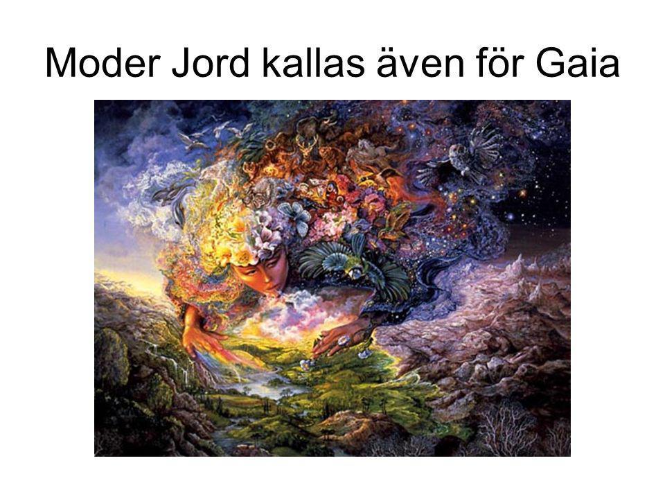 Moder Jord kallas även för Gaia