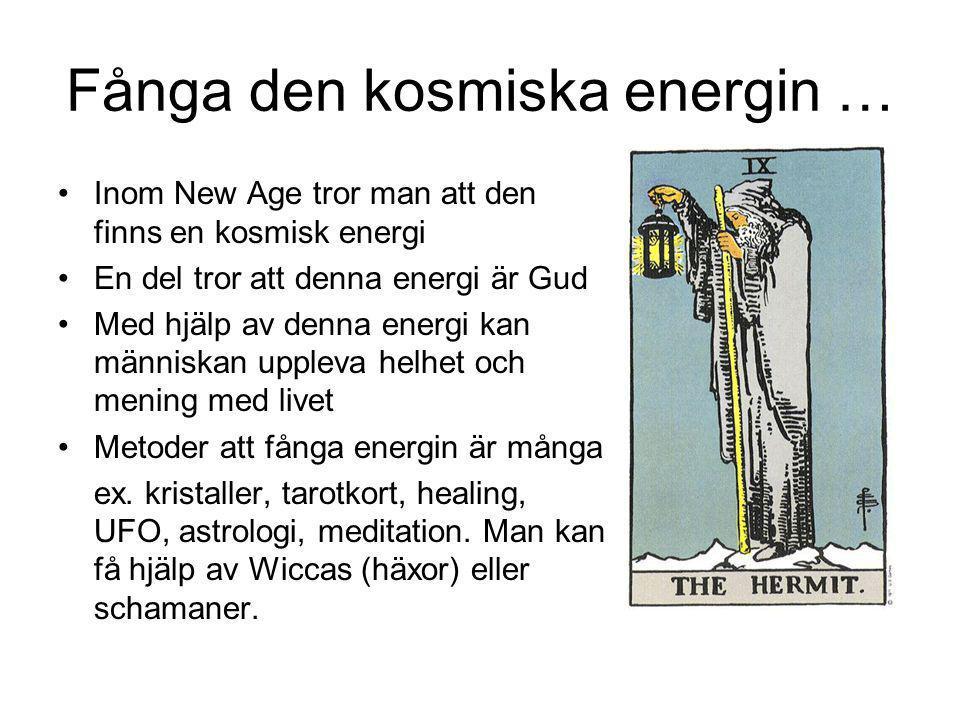 Fånga den kosmiska energin … Inom New Age tror man att den finns en kosmisk energi En del tror att denna energi är Gud Med hjälp av denna energi kan m