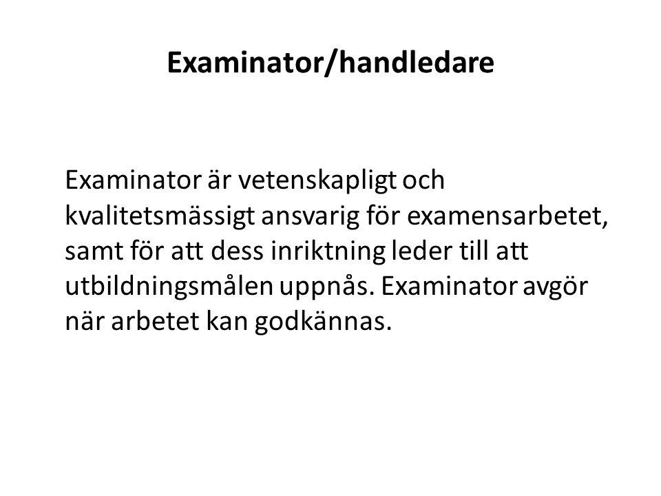 Examinator/handledare Examinator är vetenskapligt och kvalitetsmässigt ansvarig för examensarbetet, samt för att dess inriktning leder till att utbildningsmålen uppnås.
