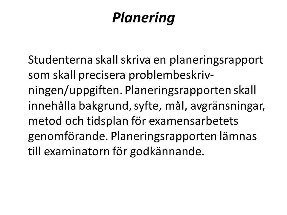 Planering Studenterna skall skriva en planeringsrapport som skall precisera problembeskriv- ningen/uppgiften.