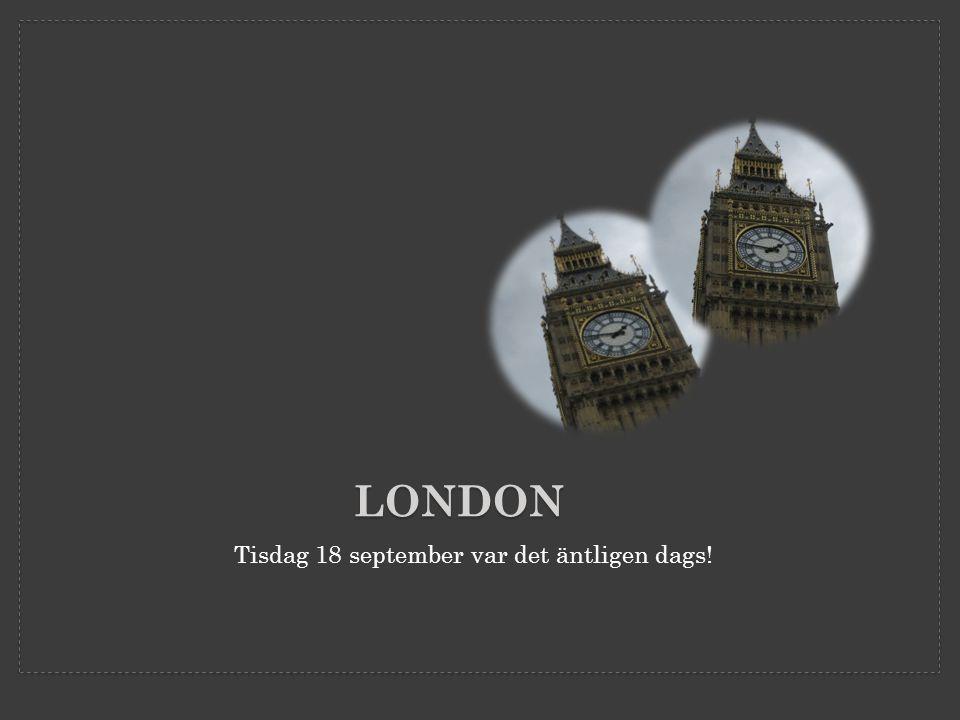 LONDON Tisdag 18 september var det äntligen dags!