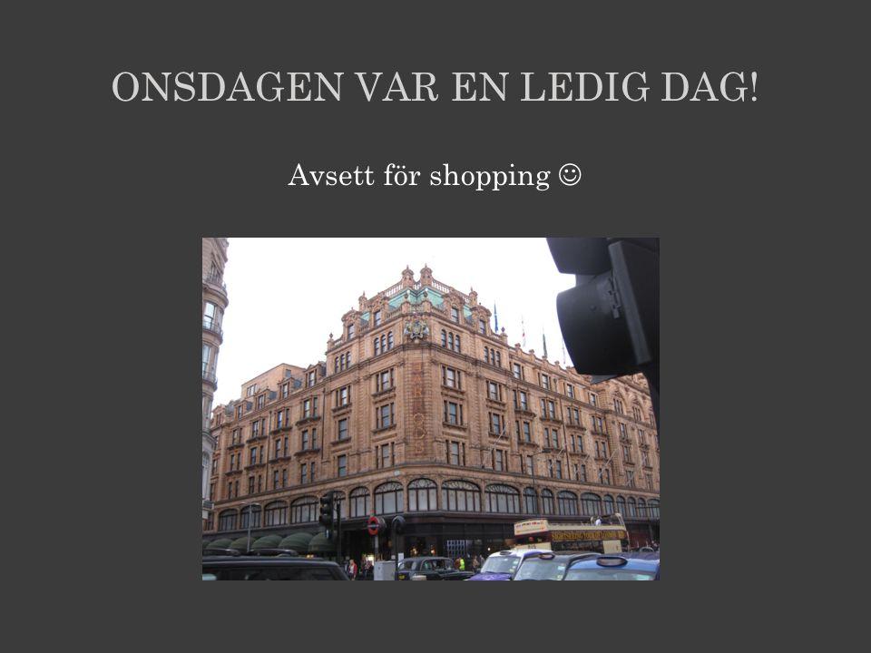 ONSDAGEN VAR EN LEDIG DAG! Avsett för shopping