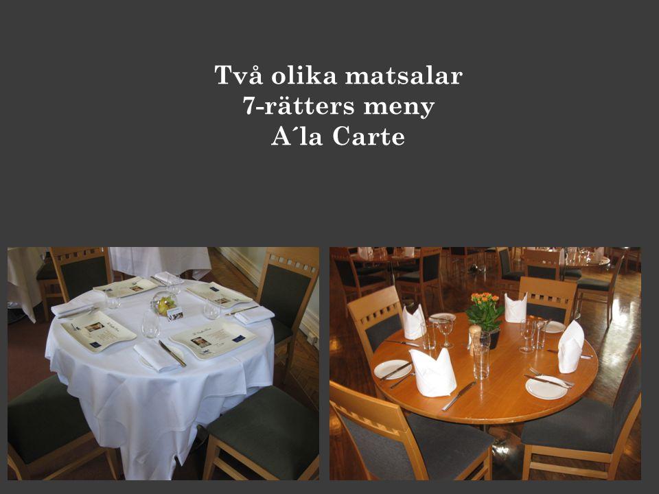 Två olika matsalar 7-rätters meny A´la Carte