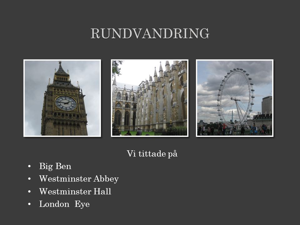 RUNDVANDRING Vi tittade på Big Ben Westminster Abbey Westminster Hall London Eye