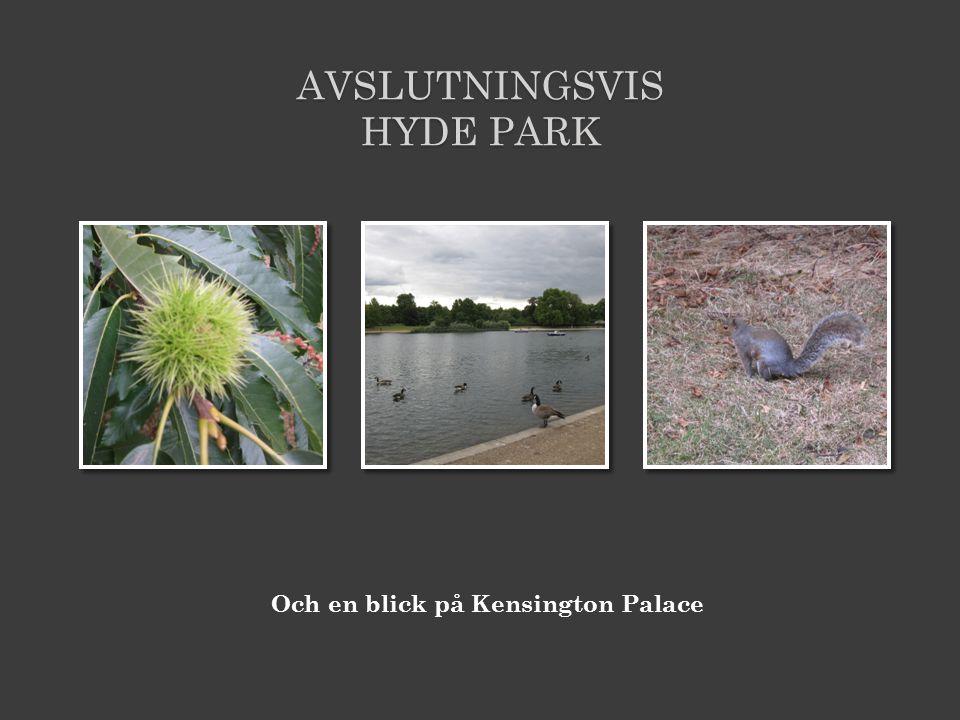 AVSLUTNINGSVIS HYDE PARK Och en blick på Kensington Palace