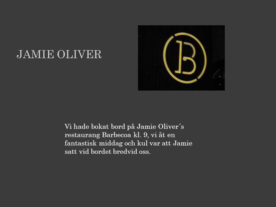 JAMIE OLIVER Vi hade bokat bord på Jamie Oliver´s restaurang Barbecoa kl.