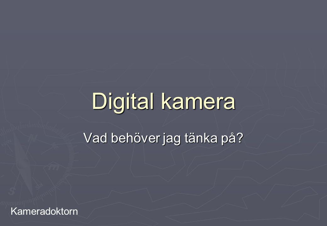 Kameradoktorn Digital kamera Vad behöver jag tänka på?