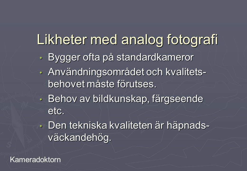 Kameradoktorn Likheter med analog fotografi Bygger ofta på standardkameror Bygger ofta på standardkameror Användningsområdet och kvalitets- behovet må