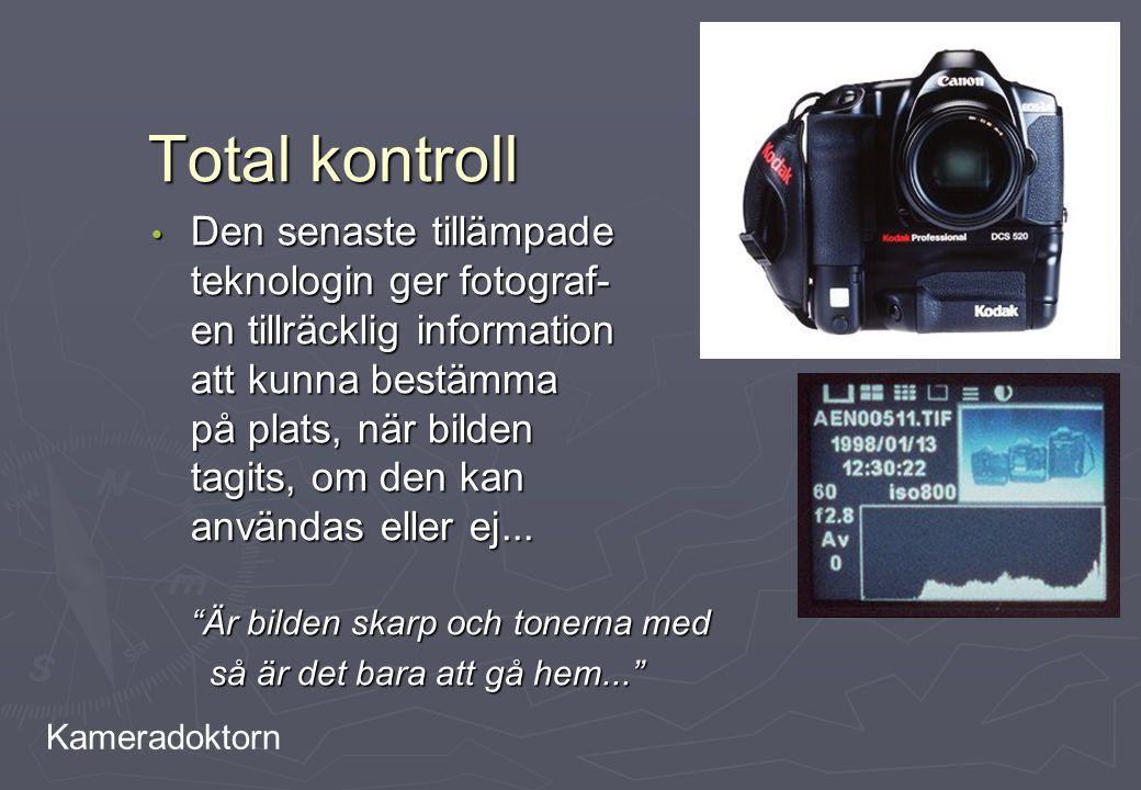 Kameradoktorn Total kontroll Den senaste tillämpade teknologin ger fotograf- en tillräcklig information att kunna bestämma på plats, när bilden tagits