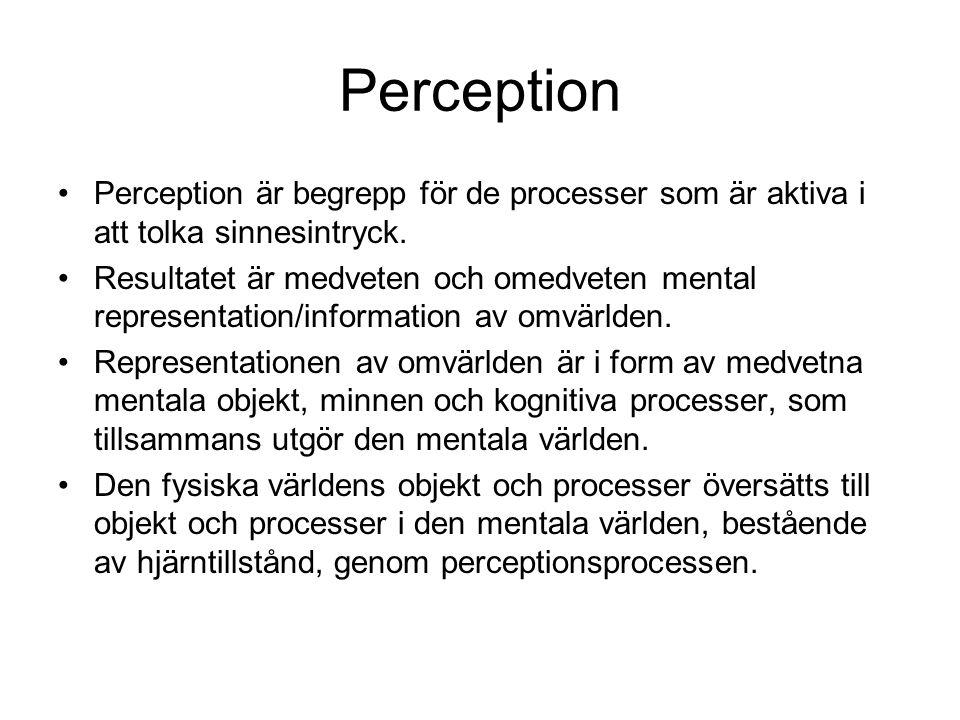 Perception Perception är begrepp för de processer som är aktiva i att tolka sinnesintryck. Resultatet är medveten och omedveten mental representation/