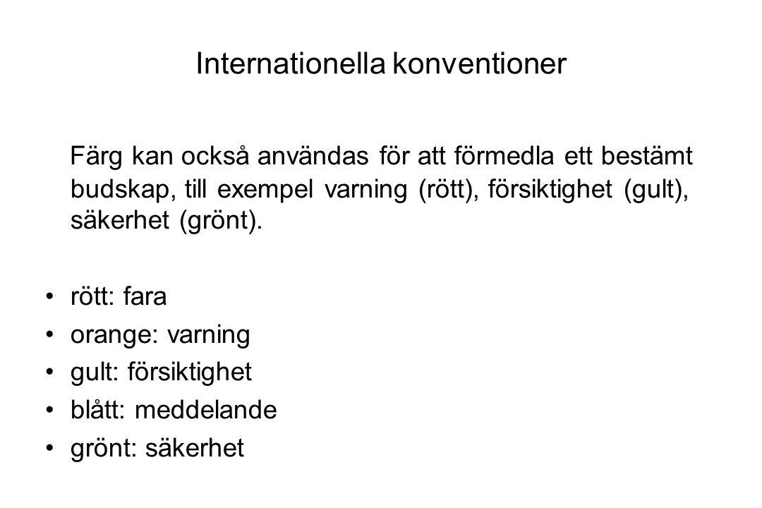 Internationella konventioner Färg kan också användas för att förmedla ett bestämt budskap, till exempel varning (rött), försiktighet (gult), säkerhet