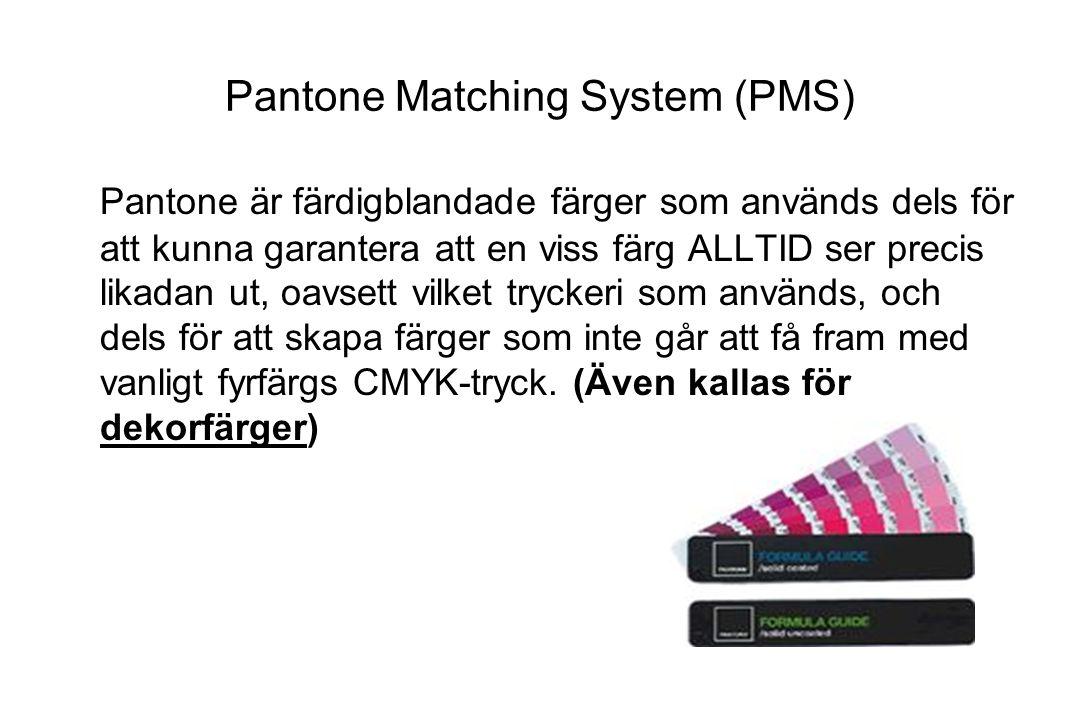 Pantone Matching System (PMS) Pantone är färdigblandade färger som används dels för att kunna garantera att en viss färg ALLTID ser precis likadan ut,
