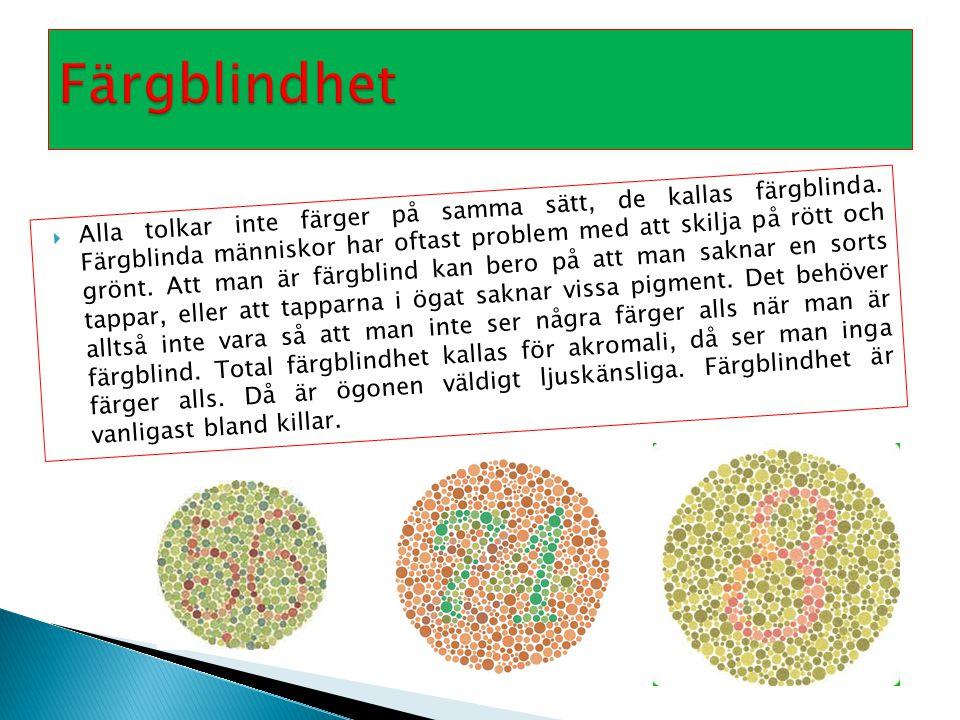  Alla tolkar inte färger på samma sätt, de kallas färgblinda. Färgblinda människor har oftast problem med att skilja på rött och grönt. Att man är fä