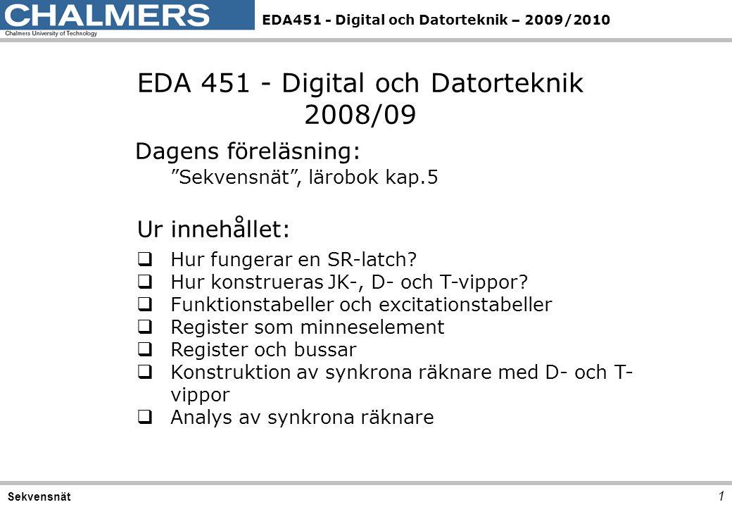 """EDA451 - Digital och Datorteknik – 2009/2010 1 Sekvensnät EDA 451 - Digital och Datorteknik 2008/09 Dagens föreläsning: """"Sekvensnät"""", lärobok kap.5 Ur"""
