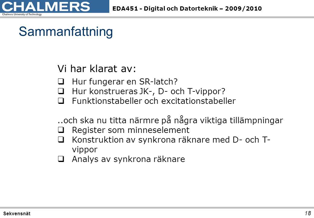 EDA451 - Digital och Datorteknik – 2009/2010 Sammanfattning 18 Sekvensnät Vi har klarat av:  Hur fungerar en SR-latch?  Hur konstrueras JK-, D- och