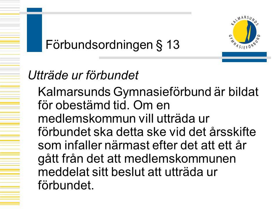 Förbundsordningen § 13 Utträde ur förbundet Kalmarsunds Gymnasieförbund är bildat för obestämd tid. Om en medlemskommun vill utträda ur förbundet ska