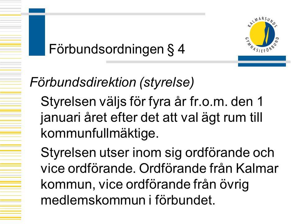 Förbundsordningen § 4 Förbundsdirektion (styrelse) Styrelsen väljs för fyra år fr.o.m.