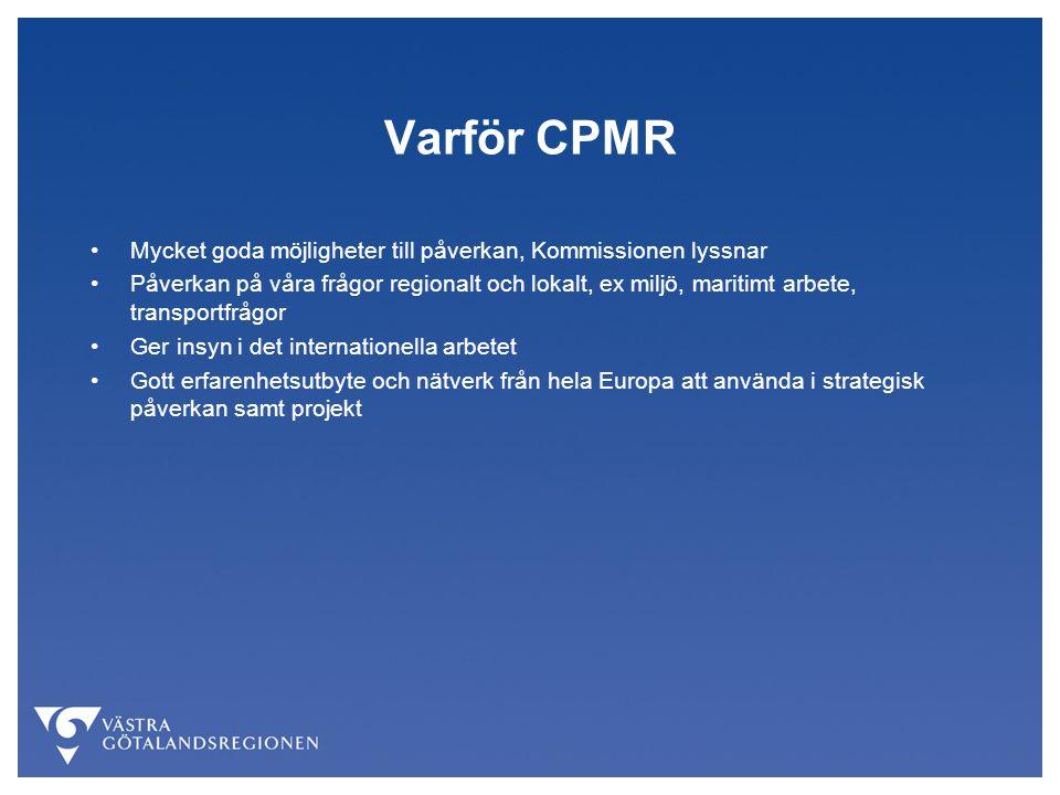 Varför CPMR Mycket goda möjligheter till påverkan, Kommissionen lyssnar Påverkan på våra frågor regionalt och lokalt, ex miljö, maritimt arbete, transportfrågor Ger insyn i det internationella arbetet Gott erfarenhetsutbyte och nätverk från hela Europa att använda i strategisk påverkan samt projekt