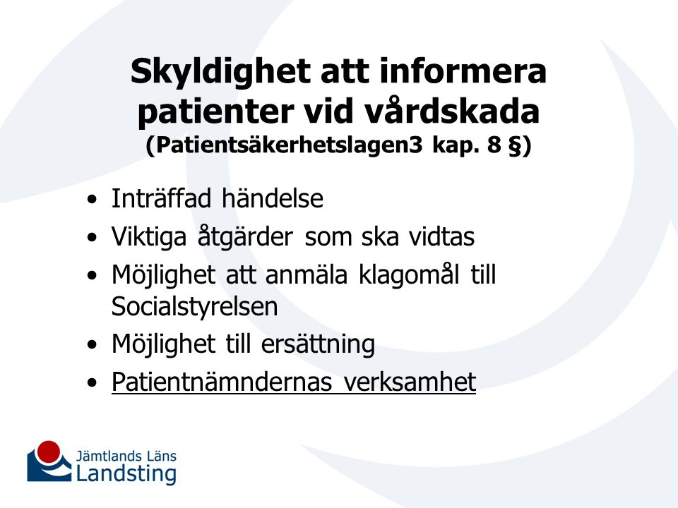 Skyldighet att informera patienter vid vårdskada (Patientsäkerhetslagen3 kap. 8 §) Inträffad händelse Viktiga åtgärder som ska vidtas Möjlighet att an