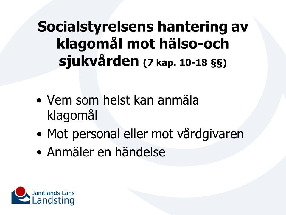 Socialstyrelsens hantering av klagomål mot hälso-och sjukvården (7 kap. 10-18 §§) Vem som helst kan anmäla klagomål Mot personal eller mot vårdgivaren