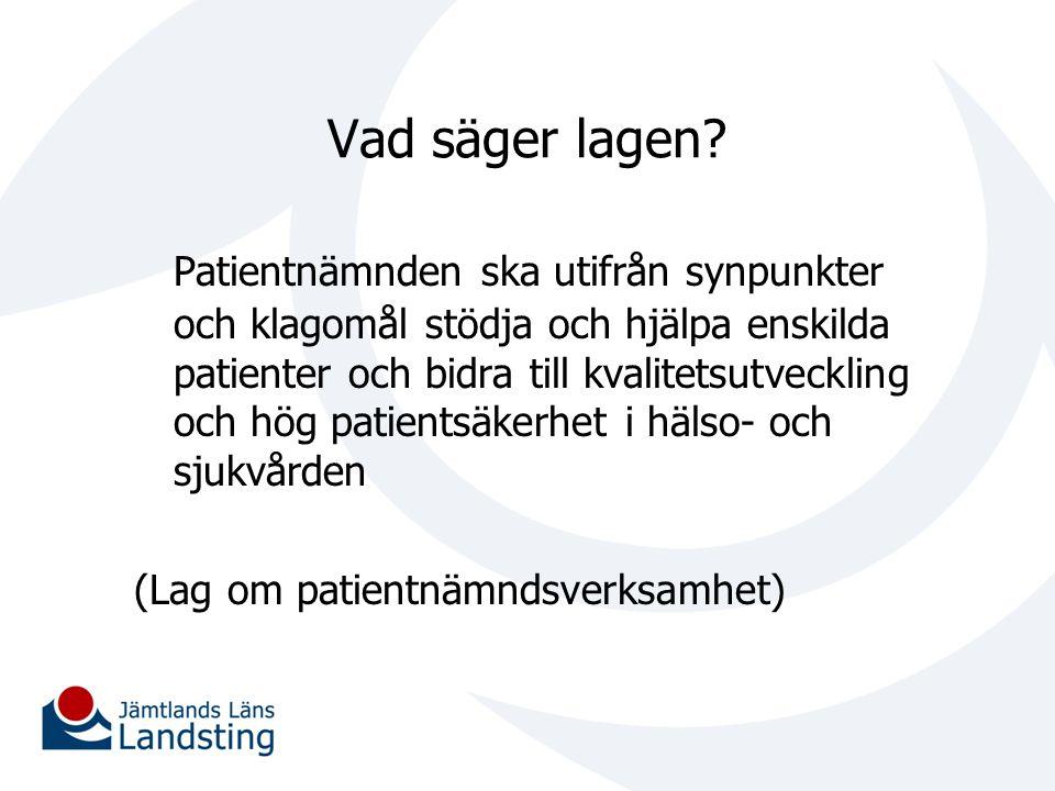 / Vad säger lagen? Patientnämnden ska utifrån synpunkter och klagomål stödja och hjälpa enskilda patienter och bidra till kvalitetsutveckling och hög