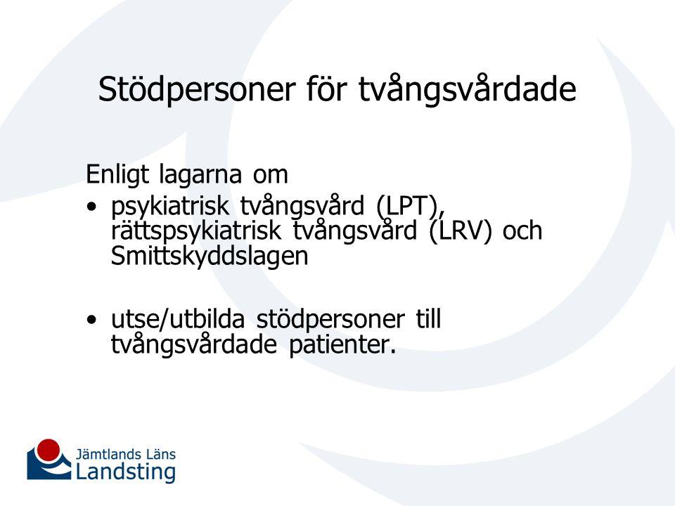 Stödpersoner för tvångsvårdade Enligt lagarna om psykiatrisk tvångsvård (LPT), rättspsykiatrisk tvångsvård (LRV) och Smittskyddslagen utse/utbilda stö