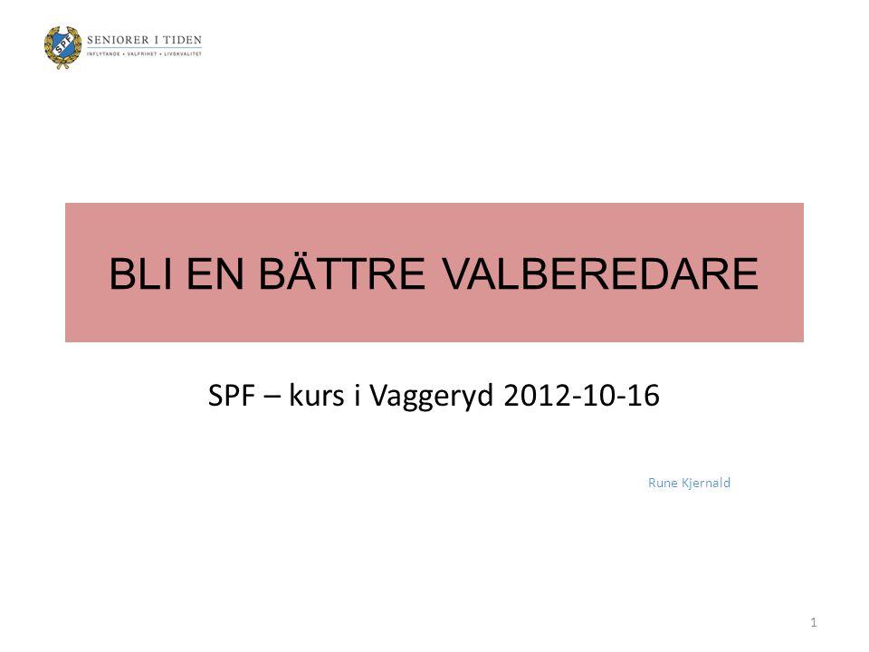 BLI EN BÄTTRE VALBEREDARE SPF – kurs i Vaggeryd 2012-10-16 Rune Kjernald 1